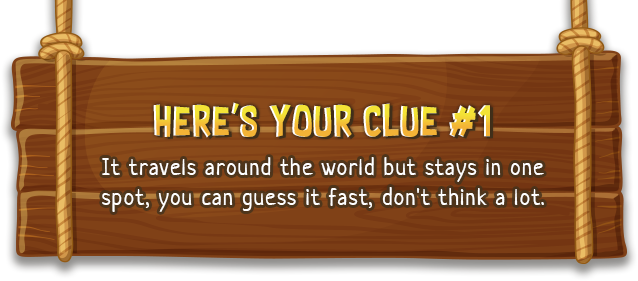 Here's your Clue #1 | It travels around the world but stays in one spot, you can guess it fast, don't think a lot.
