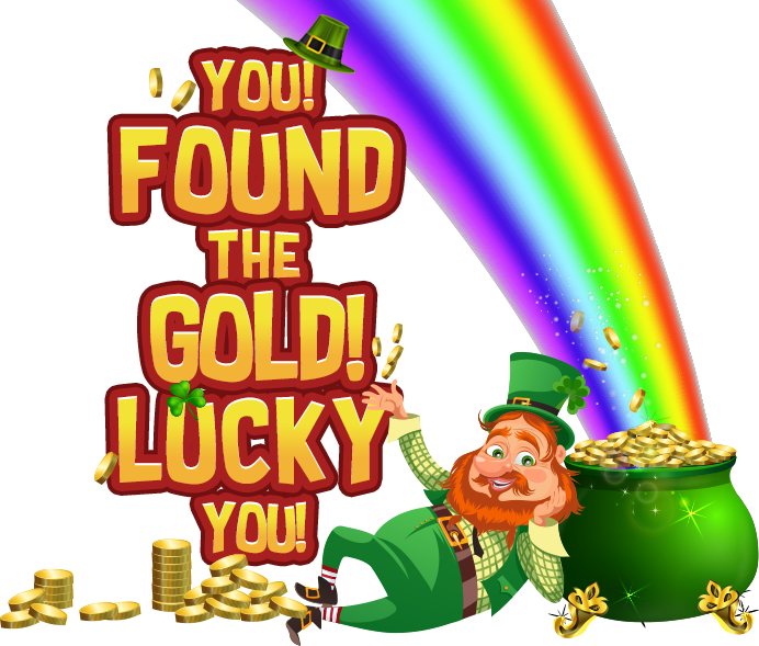 you! found the gold! Lucky you!